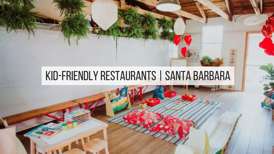Kid Friendly Restaurants In Santa Barbara Aka Where Your Toddler Can Be Loud